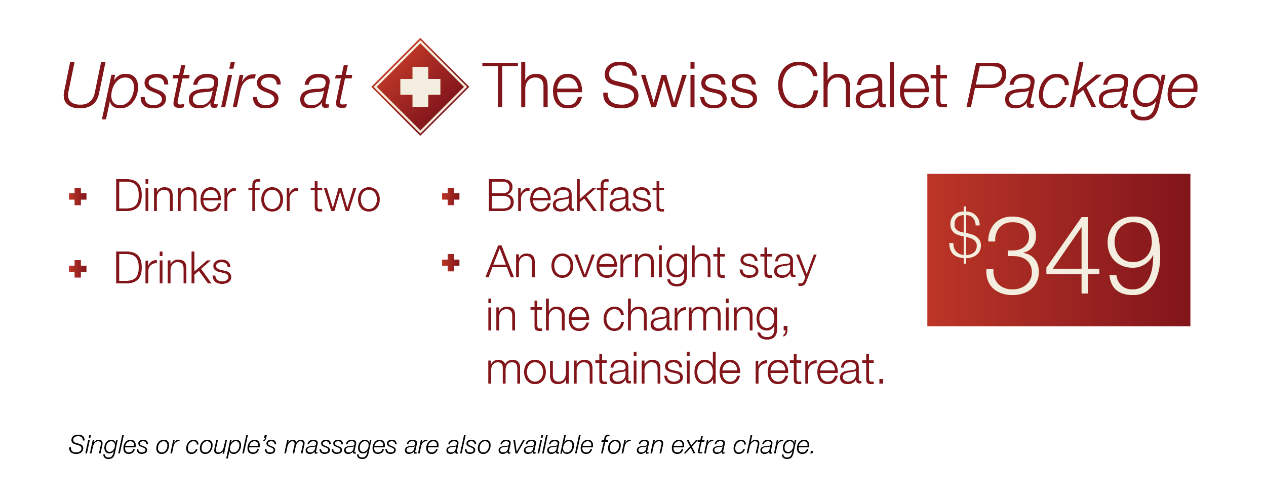"""The special """"Upstairs at the Swiss Chalet"""" package includes dinner for two, drinks, and breakfast along with an overnight stay in the charming, mountainside cottage atmosphere for $349. Singles or couple's massages are also available for an extra charge."""